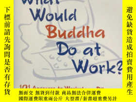 二手書博民逛書店WHAT罕見WOULD BUDDHA DO AT WORK?【原