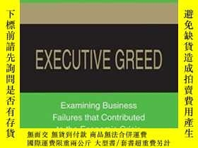 二手書博民逛書店Executive罕見Greed: Examining Business Failures That Contri