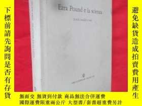 二手書博民逛書店Ezra罕見Pound e la scienza (16開,精裝) 【詳見圖】Y5460 見書影 見書影 出