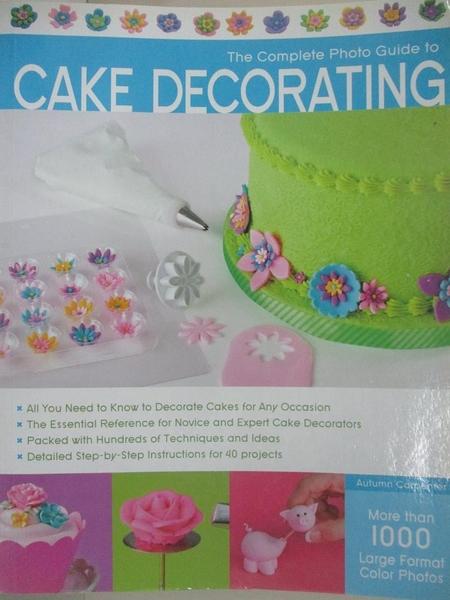 【書寶二手書T3/餐飲_D5H】The Complete Photo Guide to Cake Decorating_Carpenter, Autumn