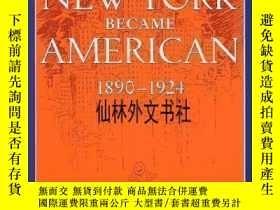 二手書博民逛書店【罕見】How New York Became American, 1890-1924Y27248 rt M