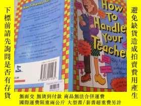 二手書博民逛書店How罕見To Handle Your Teacher:如何對待你的老師。Y200392