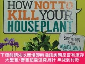 二手書博民逛書店How罕見Not to Kill Your Houseplant: Survival Tips for the H
