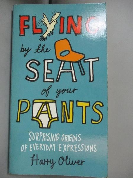 【書寶二手書T1/原文書_ORR】Flying by the Seat of...: Surprising Origins..._Oliver