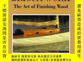 二手書博民逛書店Brightwork:罕見The Art of Finishing Wood-光飾:木材加工的藝術Y44342