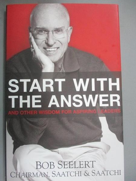 【書寶二手書T6/財經企管_JLE】Start With the Answer: And Other Wisdom fo