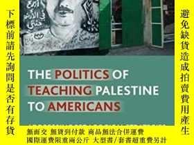 二手書博民逛書店The罕見Politics Of Teaching Palestine To Americans: Address