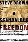 二手書博民逛書店 《A Scandalous Freedom: The Radical Nature Of The Gospel》 R2Y ISBN:1582293929│Brown