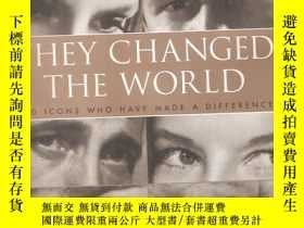 二手書博民逛書店THEY罕見CHANGED THE WORLD 200 ICONS WHO HAVE MADE A DIFFERE
