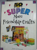 【書寶二手書T9/語言學習_XDY】50 Nifty Super More Friendship Crafts