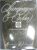 【書寶二手書T8/餐飲_EQJ】Champagne and Caviar : A Connoisseur s Survival Guide_Arthur Von Wiesenberger