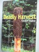 【書寶二手書T3/動植物_LJL】Deadly Harvest_Walker, Carolyn