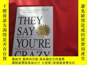 二手書博民逛書店THEY罕見SAY YOU RE CRAZYY179070 THEY SAY YOU RE CRAZY THE