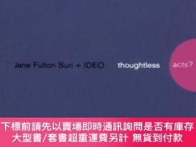 二手書博民逛書店Thoughtless罕見Acts?Y464532 Jane Fulton Suri; Ideo Chroni
