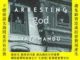 二手書博民逛書店Arresting罕見God In KathmanduY256260 Samrat Upadhyay Mari