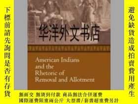 二手書博民逛書店【罕見】American Indians and the Rhetoric of Removal and Allo