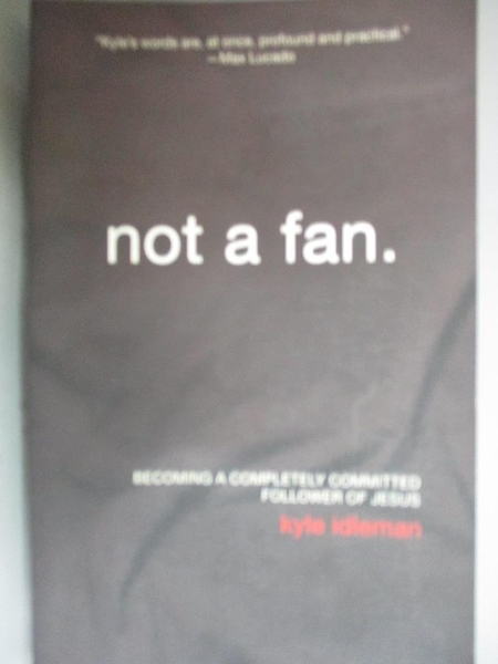 【書寶二手書T1/宗教_ODF】Not a Fan: Becoming A Completely Committed Follower of Jesus_Idleman, Kyle