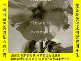 二手書博民逛書店Naked:罕見Photographic Expose on FlowersY360448 Walter Hu