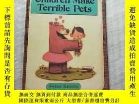 二手書博民逛書店Children罕見Make Terrible Pets 大16開 精裝【內頁幹凈】Y10893 Peter