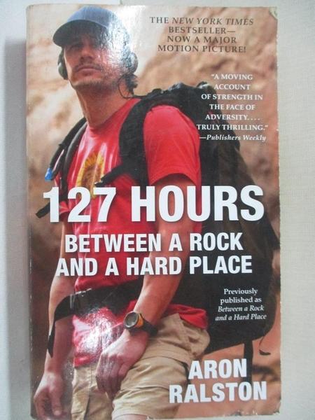 【書寶二手書T6/原文小說_GPK】127 Hours: Between a Rock and a Hard Place_Ralston, Aron