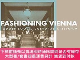 二手書博民逛書店Fashioning罕見Vienna: Adolf Loos s Cultural CriticismY360