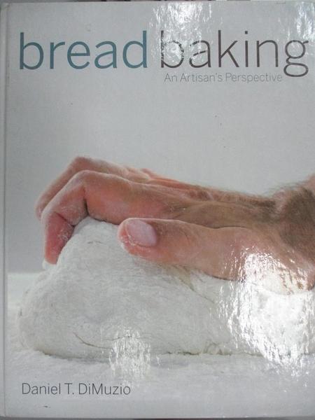 【書寶二手書T4/餐飲_GMQ】Bread Baking: An Artisan's Perspective_Dimuzio, Daniel T.