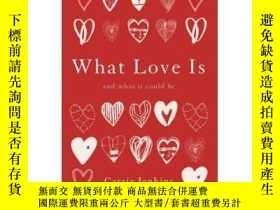 二手書博民逛書店什麽是愛罕見它可以是怎麽樣的 What Love is And What it Could be 英文原版Y3