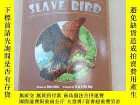 二手書博民逛書店SLAVE罕見BIRD 【奴隸鳥】Y250748 見圖 見圖