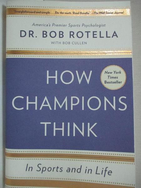 【書寶二手書T2/體育_ILT】How Champions Think: In Sports and in Life_Rotella, Bob, Dr./ Cullen, Bob (CON)