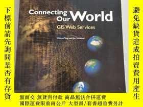 二手書博民逛書店Connecting罕見Our World:GIS Web Services連接我們的世界:GIS Web 【原版