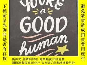 二手書博民逛書店You re罕見a Good Human: (thanks fo