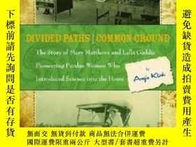 二手書博民逛書店Divided罕見Paths Common Ground: The Story Of Mary Matthews