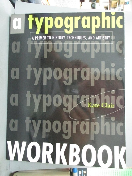 【書寶二手書T9/建築_EIX】A Typographic Workbook: A Primer to History, Techniques, and Artistry_Kate Clair