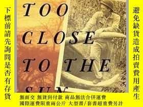 二手書博民逛書店Too罕見Close to the Sun : The Audacious Life and Times of D