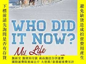二手書博民逛書店Who罕見Did it Now?: My Life With Sled Dogs-現在是誰幹的?:我和雪橇狗的生活