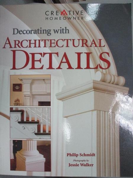 【書寶二手書T8/設計_FKR】Decorating With Architectural Details_Schmidt, Philip/ Walker, Jessie (PHT)