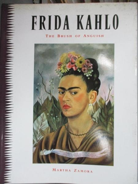 【書寶二手書T1/藝術_WGZ】Frida Kahlo: The Brush of Anguish_Zamora, Martha