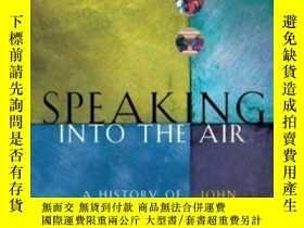 二手書博民逛書店Speaking罕見Into The Air-對著天空說話Y436638 John Durham Peters