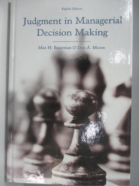【書寶二手書T8/大學商學_DMU】Judgment in Managerial Decision Making_Bazerman, Max H./ Moore, Don A.