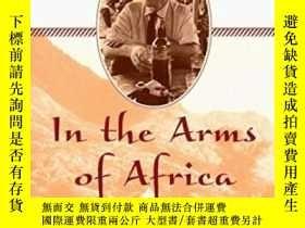 二手書博民逛書店In罕見The Arms Of AfricaY368185 Ro