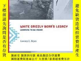 二手書博民逛書店White罕見Grizzly Bear s Legacy: Le