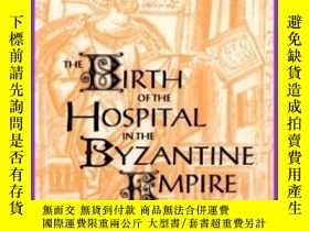 二手書博民逛書店The罕見Birth Of The Hospital In The Byzantine EmpireY2555