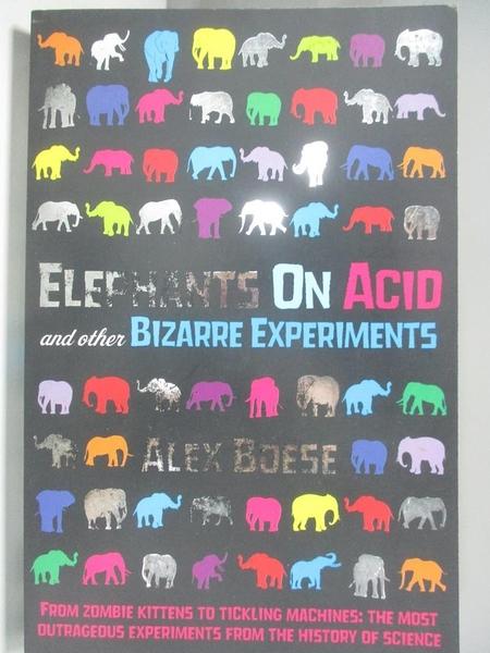 【書寶二手書T2/科學_AIB】Elephants on Acid: and Other Bizarre Experiments_Alex Boese