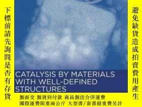 二手書博民逛書店Catalysis罕見By Materials With Well-defined Structures-結構明確