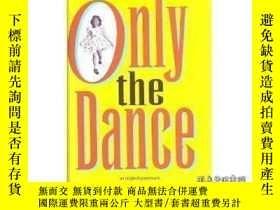 二手書博民逛書店Only罕見The Dance: Essays On Time And MemoryY466342 Judit
