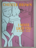 【書寶二手書T3/原文書_XDE】I Never Liked You_Chester Brown