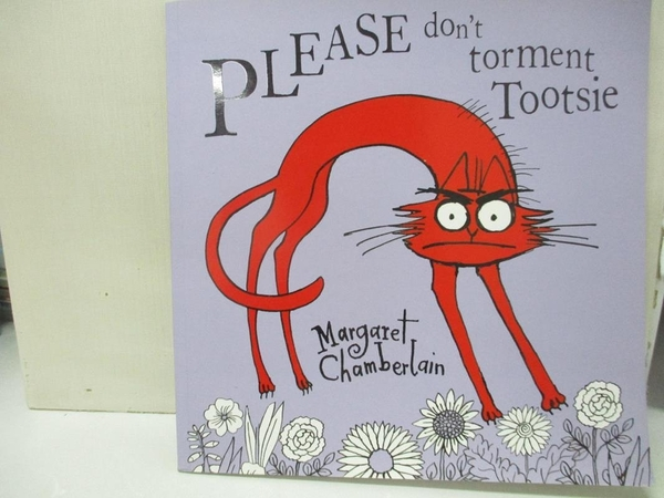 【書寶二手書T1/少年童書_ELR】Please don t torment Tootsie_Margaret Chamberlain