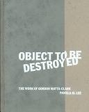 二手書博民逛書店《Object to be Destroyed: The Work of Gordon Matta-Clark》 R2Y ISBN:0262122200