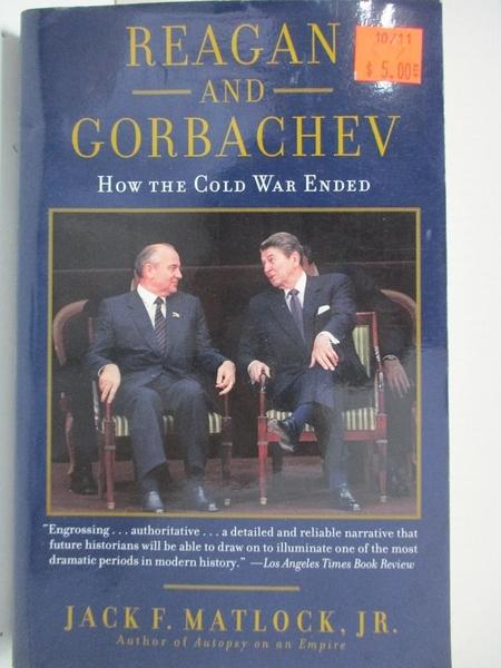 【書寶二手書T9/歷史_B5S】Reagan And Gorbachev: How The Cold War Ended_Matlock, Jack F., Jr.