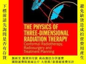 二手書博民逛書店The罕見Physics Of Three Dimensional Radiation Therapy: Conf